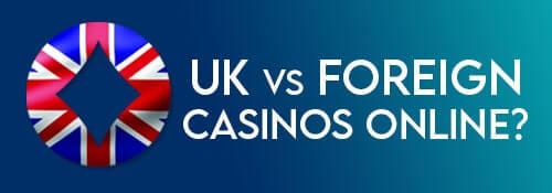 FOREIGN VS UK CASINO ONLINE?